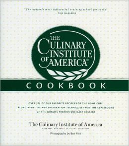 Culinary Institute of America Cookbook: A Collection of Our Favorite Recipes for the Home Chef