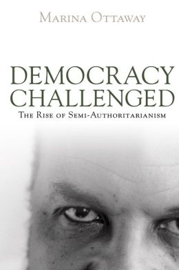 Democracy Challenged: The Rise of Semi-authoritarianism