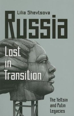 Russia: Lost in Transition: The Yeltsin and Putin Legacies