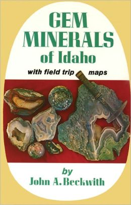 Gem Minerals of Idaho: With Field Trip Maps