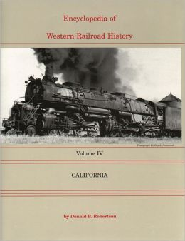 Encyclopedia of Western Railroad History: Volume IV-California
