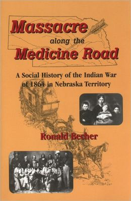 Massacre along the Medicine Road: A Social History of the Indian War of 1864 in Nebraska Territory