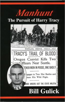 Manhunt: The Pursuit of Harry Tracy by Bill Gulick | 9780870043925