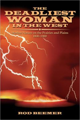 The Deadliest Woman in the West: Mother Nature on the Prairies and Plains 1800-1900