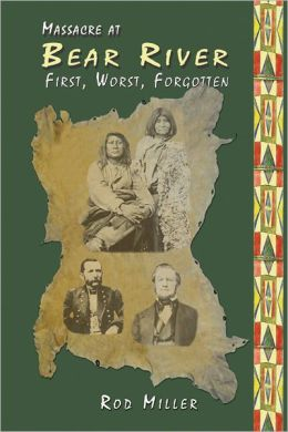 Massacre at Bear River: First, Worst, Forgotten