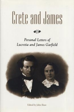 Crete and James: Personal Letters of Lucretia and James Garfield