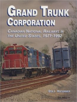Grand Trunk Corporation: Canadian National Railways in the United States, 1971-1992
