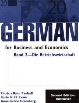 German for Business and Economics: Die Betriebs-Wirtschaft (Business)
