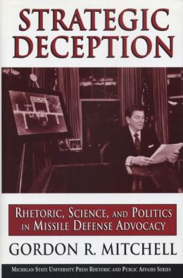 Strategic Deception: Rhetoric, Science, and Politics in Missle Defense Advocacy