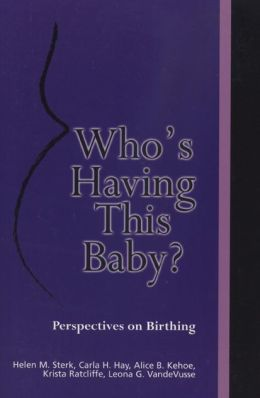 Who's Having This Baby?: Perspectives on Birthing