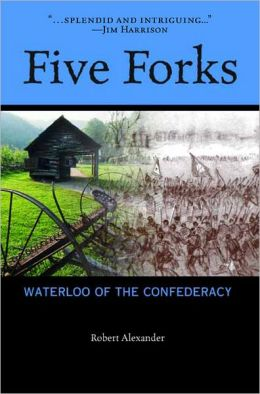 Five Forks: Waterloo of the Confederacy: A Civil War Narrative