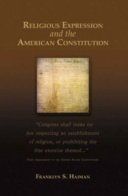 Religious Expression and the American Constitution (Rhetoric and Public Affairs Series)