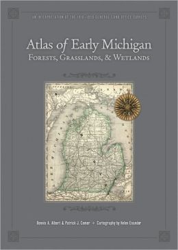 Atlas of Early Michigan: An Interpretation of the 1816-1856 General Land Office Surveys