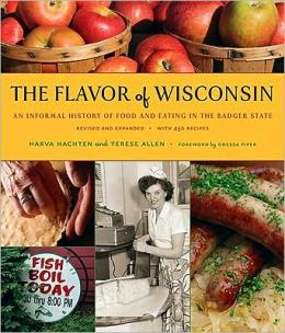 Flavor of Wisconsin: An Informal History of Food and Eating in the Badger State