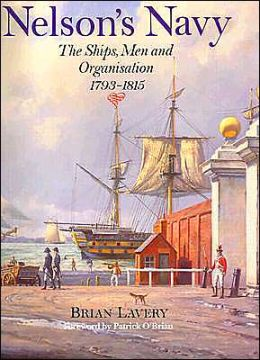 Nelson's Navy: Its Ships, Men and Organization, 1793-1815
