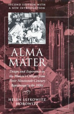 Alma Mater: Design and Experience in the Women's Colleges from Their Nineteenth-Century Beginnings to the 1930's