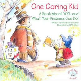 One Caring Kid: A Book about You-And What Your Kindness Can Do!