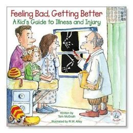 Feeling Bad, Getting Better: A Kid's Guide to Illness and Injury