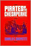 Pirates on the Chesapeake: Being a True History of Pirates, Picaroons, and Sea Raiders on Chesapeake Bay, 1610-1807