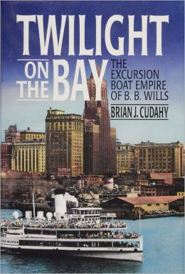 Twilight on the Bay: The Excursion Boat Empire of B. B. Wills