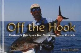 Off the Hook: Rudow's Recipes for Cooking Your Catch