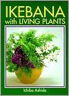 Ikebana with Living Plants