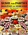 Sushi for Parties: Maki-Zushi and Nigiri-Zushi