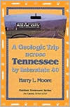 A Geologic Trip Across Tennessee by Interstate 40