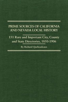 Prime Sources of California and Nevada Local History: 151 Rare and Important City, County and State Directories, 1850-1906