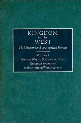 On the Way to Somewhere Else: European Sojourners in the Mormon West, 1834-1930