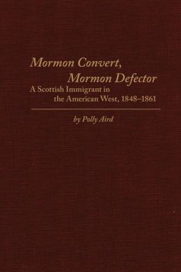Mormon Convert, Mormon Defector: A Scottish Immigrant in the American West, 1848-1861