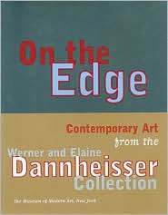 On the Edge: Contemporary Art from the Werner and Elaine Dannheisser Collection
