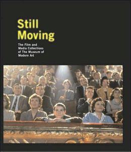 Still Moving: The Film and Media Collections of The Museum of Modern Art
