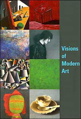 Visions of Modern Art: Masterworkds of Painting and Sculpture from the Museum of Modern Art