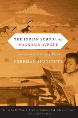 The Indian School on Magnolia Avenue: Voices and Images from Sherman Institute