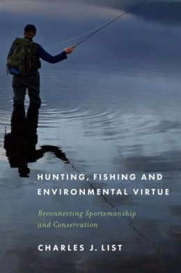 Hunting, Fishing, and Environmental Virtue: Reconnecting Sportsmanship and Conservation