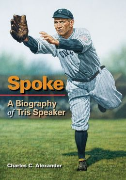 Spoke: A Biography of Tris Speaker