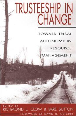 Trusteeship in Change: Toward Tribal Autonomy in Resource Management