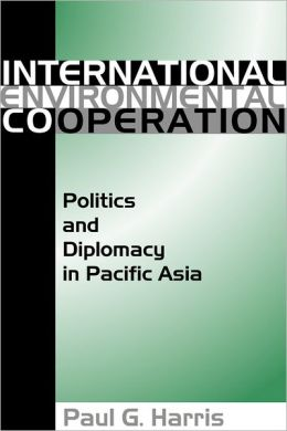 International Environmental Cooperation: Politics and Diplomacy in Pacific Asia