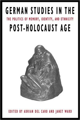 German Studies in the Post-Holocaust Age: The Politics of Memory, Identity, and Ethnicity