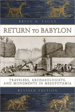 Return to Babylon: Travelers, Archaeologists, and Monuments in Mesopotamia, Revised Edition