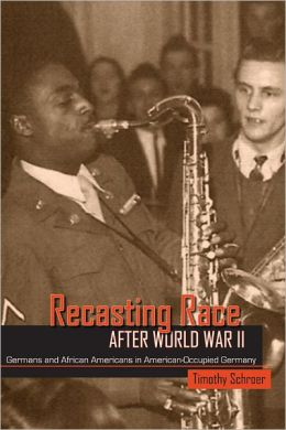 Recasting Race after World War II: Germans and African Americans in American-Occupied Germany