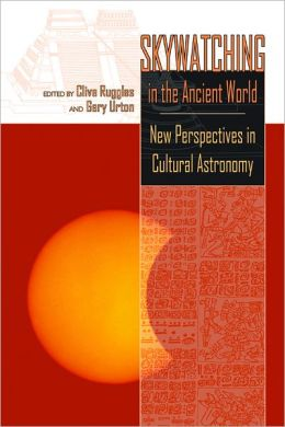 Skywatching in the Ancient World: New Perspectives in Cultural Astronomy