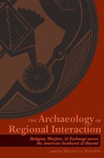 The Archaeology of Regional Interaction: Religion, Warfare, and Exchange across the American Southwest and Beyond