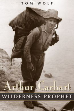 Arthur Carhart: Wilderness Prophet