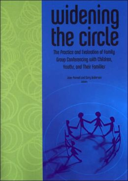 Widening the Circle: The Practice and Evaluation of Family Group Conferencing with Children, Youths, and Their Families