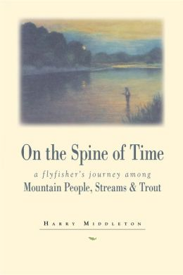 On the Spine of Time: A Fly Fisher's Journey among Mountain People, Streams and Trout