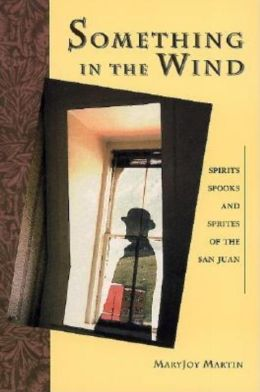 Something in the Wind: Spirits, Spooks and Sprites of the San Juan