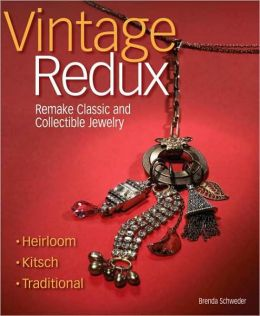 Vintage Redux: Remake Classic and Collectible Jewelry