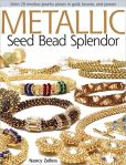 Book Cover Image. Title: Metallic Seed Bead Splendor:  Stitch 29 Timeless Jewelry Pieces in Gold, Bronze, and Pewter, Author: Nancy Zellers